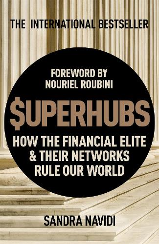 SuperHubs: How the Financial Elite and Their Networks Rule our World (Paperback)