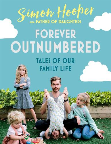 Forever Outnumbered: Tales of Our Family Life from Instagram's Father of Daughters (Hardback)