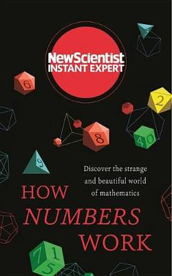 How Numbers Work: Discover the Strange and Beautiful World of Mathematics - Instant Expert (Paperback)
