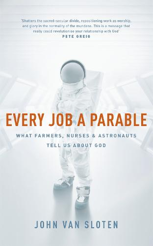 Every Job a Parable: What Farmers, Nurses and Astronauts Tell Us about God (Paperback)