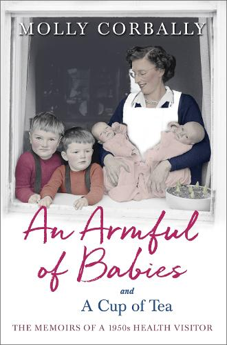 An Armful of Babies and a Cup of Tea: Memoirs of a 1950s Health Visitor (Paperback)