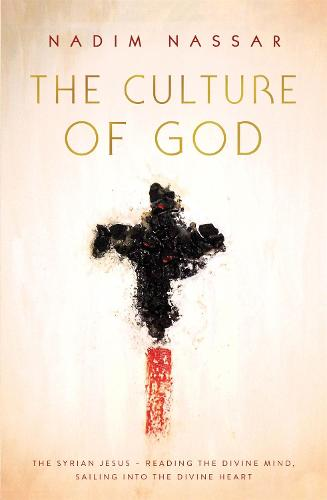 The Culture of God: The Syrian Jesus - reading the divine mind, sailing into the divine heart (Paperback)