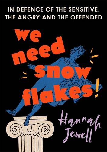We Need Snowflakes: In defence of the sensitive, the angry and the offended (Hardback)