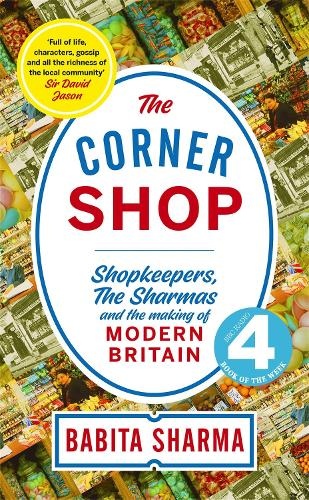 The Secret History of the Corner Shop: How Booze, Beans and Bhajis shaped Britain (Hardback)