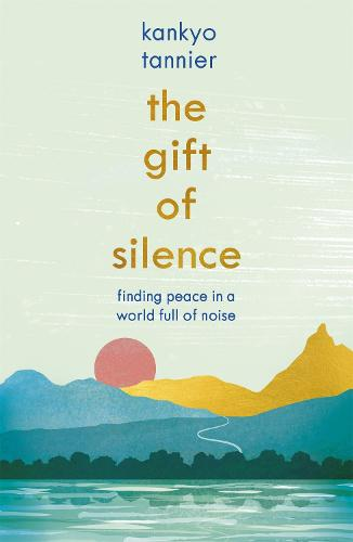 The Gift of Silence: Finding peace in a world full of noise (Paperback)