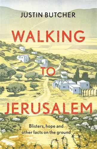 Walking to Jerusalem: Blisters, hope and other facts on the ground (Hardback)