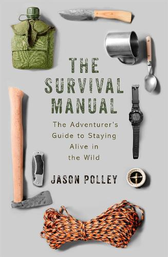 The Survival Manual: The adventurer's guide to staying alive in the wild - TYG (Paperback)