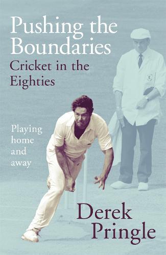 Pushing the Boundaries: Cricket in the Eighties (Hardback)