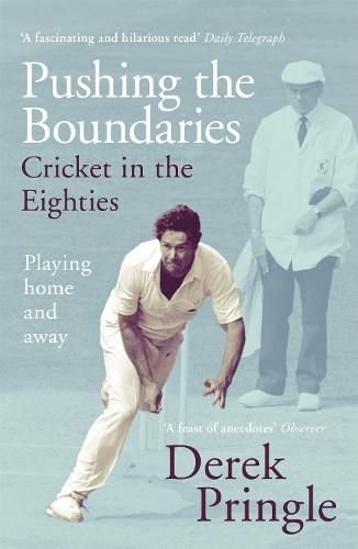 Pushing the Boundaries: Cricket in the Eighties (Paperback)