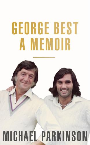 George Best: A Memoir: A unique biography of a football icon (Hardback)