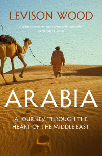 Arabia: A Journey Through The Heart of the Middle East (Paperback)