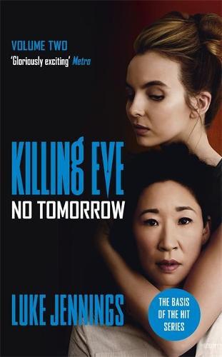 No Tomorrow: The basis for Killing Eve, now a major BBC TV series - Killing Eve series (Hardback)