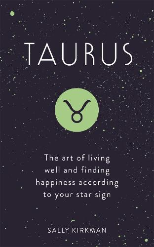 Taurus: The Art of Living Well and Finding Happiness According to Your Star Sign (Hardback)