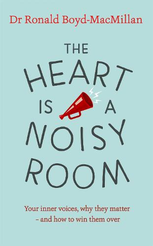 The Heart is a Noisy Room: Your inner voices, why they matter - and how to win them over (Paperback)