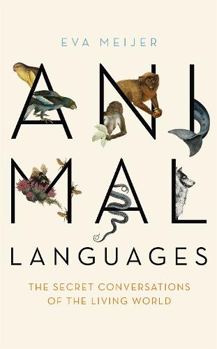 Animal Languages: The secret conversations of the living world (Hardback)