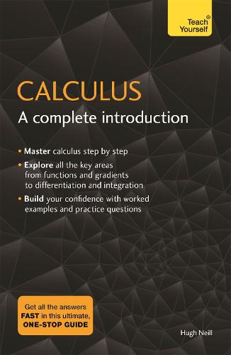 Calculus: A Complete Introduction: The Easy Way to Learn Calculus (Paperback)
