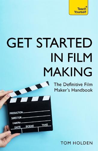 Get Started in Film Making: The Definitive Film Maker's Handbook - Teach Yourself - General (Paperback)