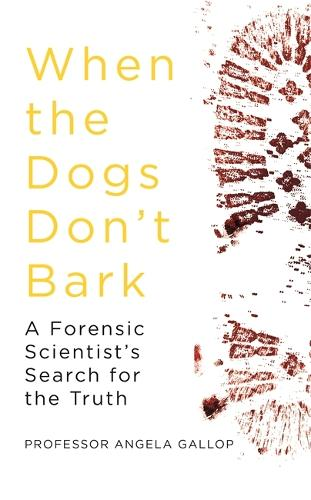 When the Dogs Don't Bark: A Forensic Scientist's Search for the Truth (Hardback)