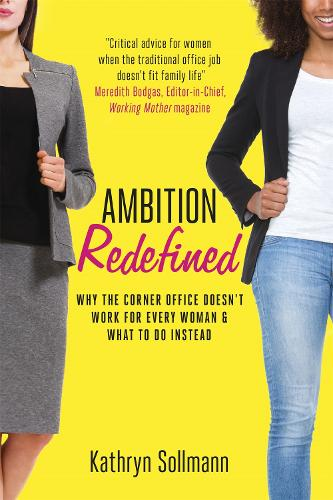 Ambition Redefined: Why the Corner Office Doesn't Work for Every Woman & What to Do Instead (Hardback)