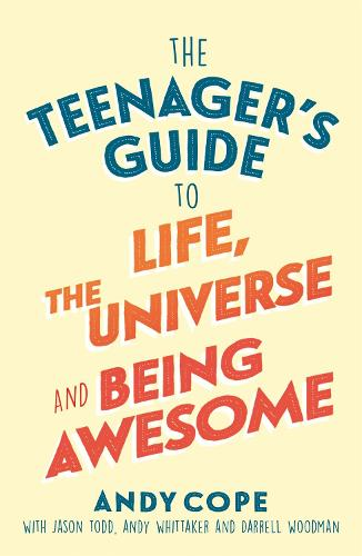 The Teenager's Guide to Life, the Universe and Being Awesome (Paperback)