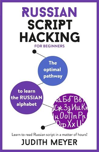 Russian Script Hacking: The optimal pathway to learn the Russian alphabet