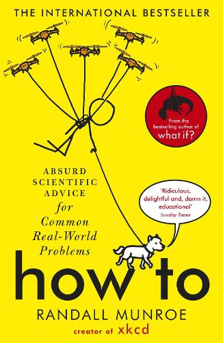 How To: Absurd Scientific Advice for Common Real-World Problems from Randall Munroe of xkcd (Paperback)