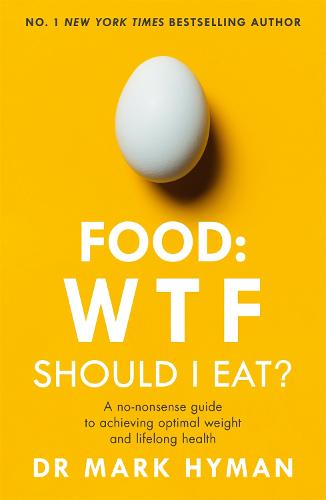 Food: WTF Should I Eat?: The no-nonsense guide to achieving optimal weight and lifelong health (Paperback)