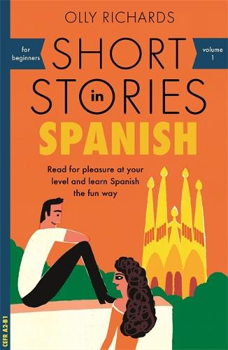 Short Stories in Spanish for Beginners: Read for pleasure at your level, expand your vocabulary and learn Spanish the fun way! - Foreign Language Graded Reader Series (Paperback)