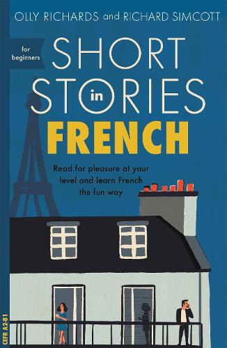 Short Stories in French for Beginners: Read for pleasure at your level, expand your vocabulary and learn French the fun way! - Foreign Language Graded Reader Series (Paperback)