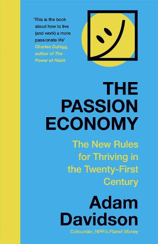 The Passion Economy: The New Rules for Thriving in the Twenty-First Century (Hardback)