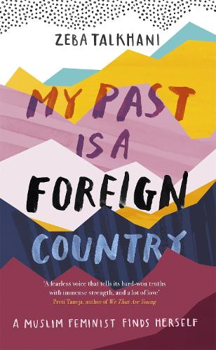 My Past Is a Foreign Country: A Muslim feminist finds herself (Hardback)