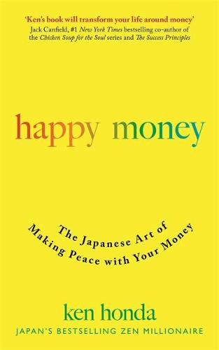 Happy Money: The Japanese Art of Making Peace with Your Money (Paperback)