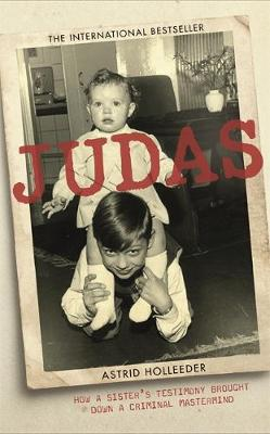 Judas: How a Sister's Testimony Brought Down a Criminal Mastermind (Hardback)
