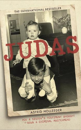 Judas: How a Sister's Testimony Brought Down a Criminal Mastermind (Paperback)