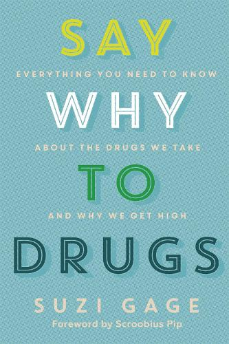 Say Why to Drugs: Everything You Need to Know About the Drugs We Take and Why We Get High (Paperback)
