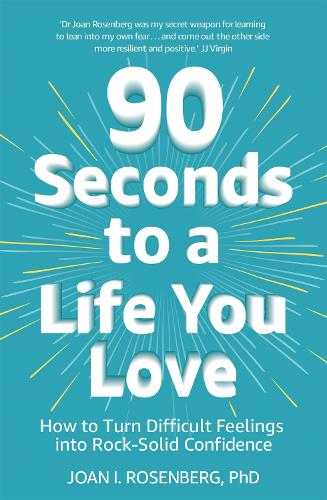 90 Seconds to a Life You Love: How to Turn Difficult Feelings into Rock-Solid Confidence (Paperback)