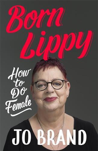 Born Lippy: How to Do Female (Hardback)
