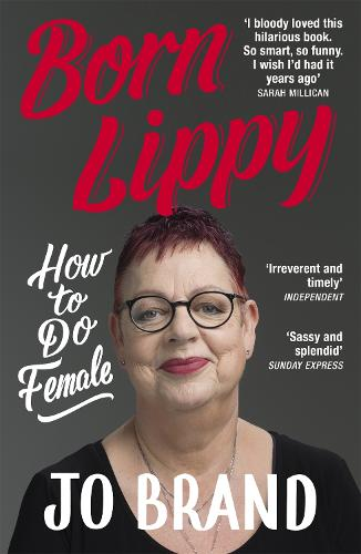 Born Lippy: How to Do Female (Paperback)