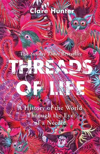 Threads of Life: A History of the World Through the Eye of a Needle (Paperback)