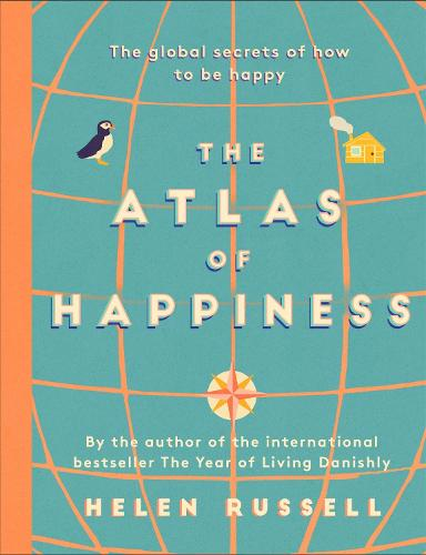 The Atlas of Happiness: the global secrets of how to be happy (Hardback)