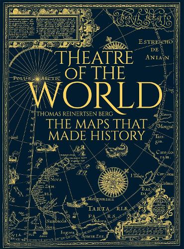 Theatre of the World: The Maps That Made History (Hardback)