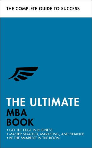 The Ultimate MBA Book: Get the Edge in Business; Master Strategy, Marketing, and Finance; Enjoy a Business School Education in a Book (Paperback)