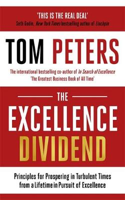 The Excellence Dividend: Principles for Prospering in Turbulent Times from a Lifetime in Pursuit of Excellence (Hardback)