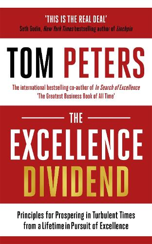 The Excellence Dividend: Principles for Prospering in Turbulent Times from a Lifetime in Pursuit of Excellence (Paperback)