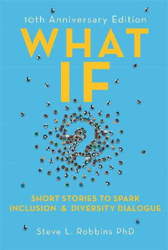 What If?: Short Stories to Spark Inclusion and Diversity Dialogue - 10th Anniversary Edition (Paperback)