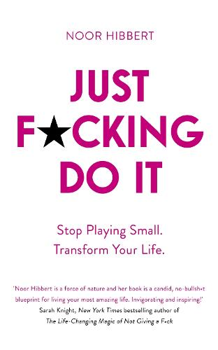 Just F*cking Do It: Stop Playing Small. Transform Your Life. (Paperback)