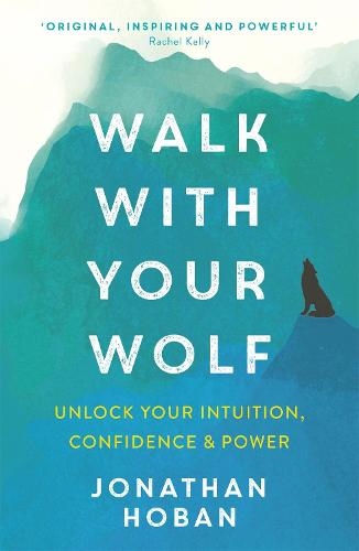 Walk With Your Wolf: Unlock your intuition, confidence & power with walking therapy (Paperback)