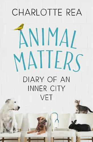 Animal Matters: Diary of an Inner City Vet (Hardback)