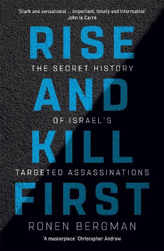 Rise and Kill First: The Secret History of Israel's Targeted Assassinations (Paperback)