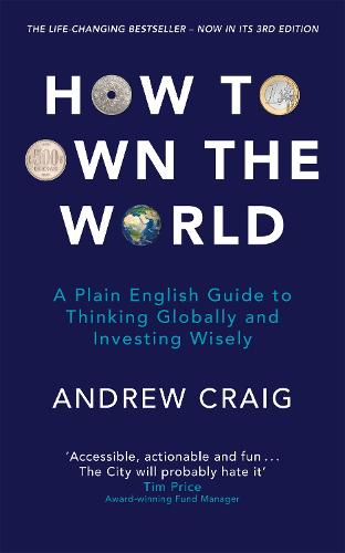 How to Own the World: A Plain English Guide to Thinking Globally and Investing Wisely: The new edition of the life-changing personal finance bestseller (Paperback)